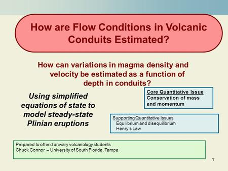 1 Using simplified equations <strong>of</strong> state to model steady-state Plinian eruptions How are Flow Conditions in Volcanic Conduits Estimated? How can variations.
