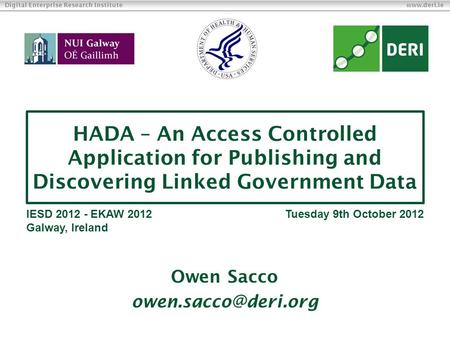 Digital Enterprise Research Institute www.deri.ie HADA – An Access Controlled Application for Publishing and Discovering Linked Government Data Owen Sacco.