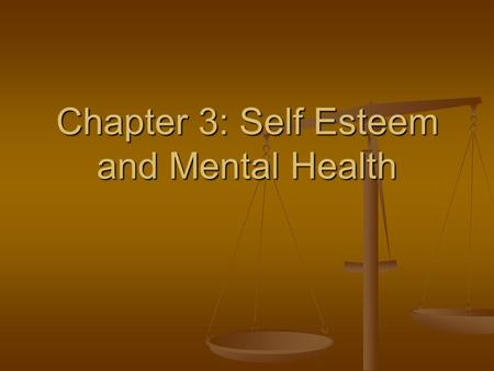 Chapter 3: Self Esteem and Mental Health. JOURNAL QUESTION OF THE DAY!!! WHAT ARE YOUR STRENGTHS AS A PERSON??? WHAT ARE YOUR STRENGTHS AS A PERSON???
