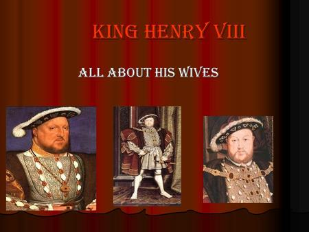 King Henry viii All about his wives. Catherine of Aragon Was his first wife Was his first wife Born in 1485 Born in 1485 When she was 18 and Henry was.