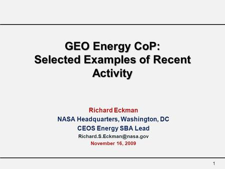 1 GEO Energy CoP: Selected Examples of Recent Activity Richard Eckman NASA Headquarters, Washington, DC CEOS Energy SBA Lead