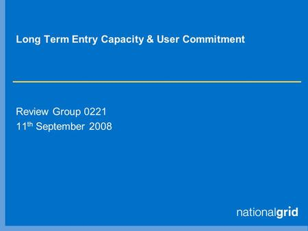 Long Term Entry Capacity & User Commitment Review Group 0221 11 th September 2008.