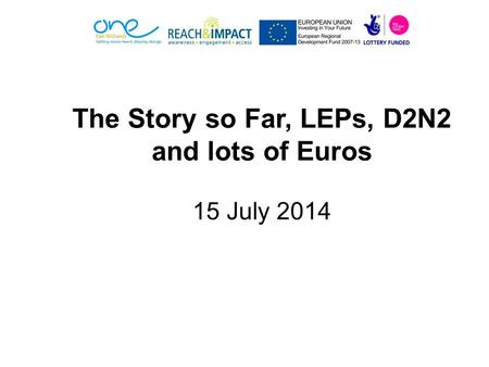 The Story so Far, LEPs, D2N2 and lots of Euros 15 July 2014.