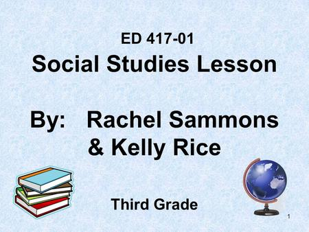 1 ED 417-01 Social Studies Lesson By: Rachel Sammons & Kelly Rice Third Grade.
