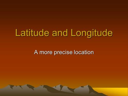 Latitude and Longitude A more precise location. The Basics a network of imaginary lines or grid allow us to determine precise location of any place on.