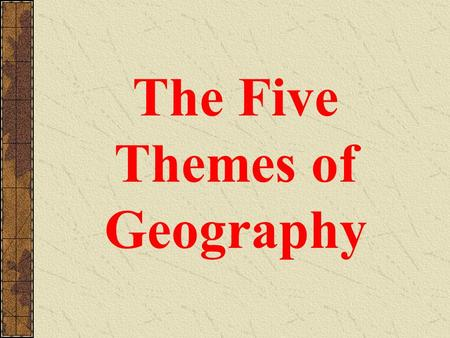 The Five Themes of Geography History is the study of events over time. 2000 BC 900 AD 1492 AD 1621 AD.
