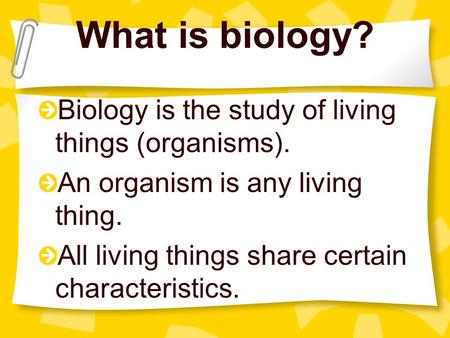 What is biology? Biology is the study of living things (organisms).