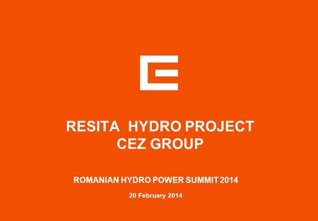 RESITA <strong>HYDRO</strong> PROJECT CEZ GROUP 20 February 2014 ROMANIAN <strong>HYDRO</strong> <strong>POWER</strong> SUMMIT 2014.