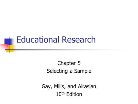 Chapter 5 Selecting a Sample Gay, Mills, and Airasian 10th Edition