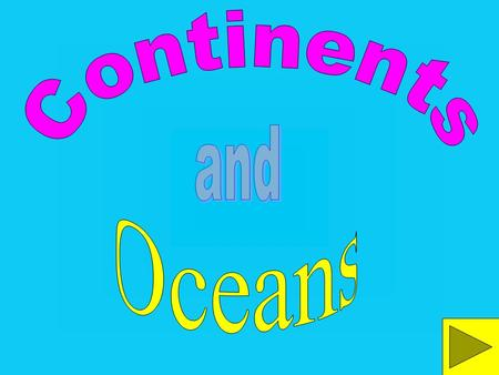 The large land areas are called continents. There are seven continents.