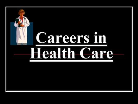 Careers in Health Care. Types of education Associates degree- 2 yrs. Bachelors degree Masters degree Doctorate or doctoral degree.