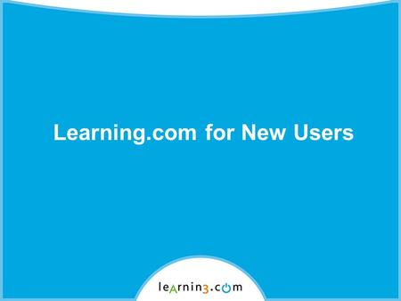 Learning.com for New Users. This presentation will help educators… Login to www.learning.com Edit your Learning.com educator account Access resources.