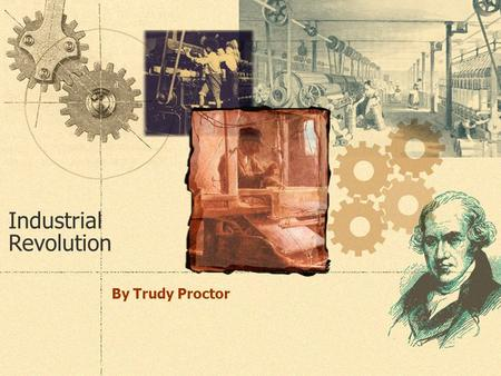Industrial Revolution By Trudy Proctor. Prior to the Industrial Revolution  Most people lived in rural areas and farmed for a living.  There was an.