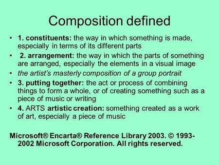 Composition defined 1. constituents: the way in which something is made, especially in terms of its different parts 2. arrangement: the way in which the.