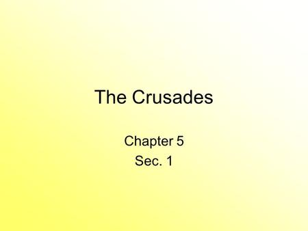 The Crusades Chapter 5 Sec. 1 Causes of the Crusades The Seljuk Turks gained control pf Palestine. –T–They threatened the Byzantine Empire and they asked.