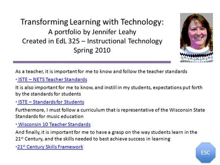 Transforming Learning with Technology: A portfolio by Jennifer Leahy Created in EdL 325 – Instructional Technology Spring 2010 As a teacher, it is important.