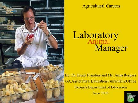 Agricultural Careers Laboratory Manager Animal By: Dr. Frank Flanders and Ms. Anna Burgess GA Agricultural Education Curriculum Office Georgia Department.