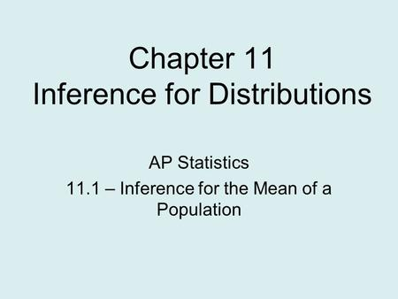 Chapter 11 Inference for Distributions AP Statistics 11.1 – Inference for the Mean of a Population.