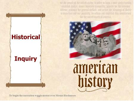 Historical Inquiry To begin the narration wiggle mouse over Mount Rushmore.