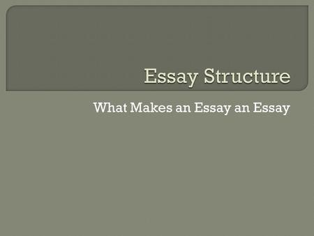 What Makes an Essay an Essay. Essay is defined as a short piece of composition written from a writer's point of view that is most commonly linked to an.