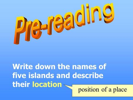 Write down the names of five islands and describe their location position of a place.
