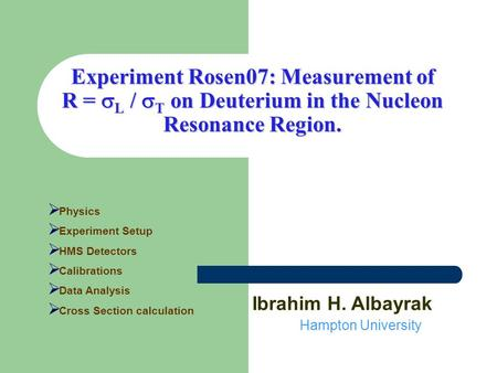 Experiment Rosen07: Measurement of R =  L /  T on Deuterium in the Nucleon Resonance Region.  Physics  Experiment Setup  HMS Detectors  Calibrations.