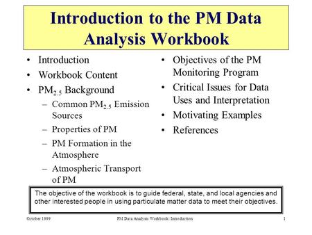 October 1999PM Data Analysis Workbook: Introduction1 Introduction <strong>to</strong> the PM Data Analysis Workbook Objectives of the PM Monitoring Program Critical Issues.