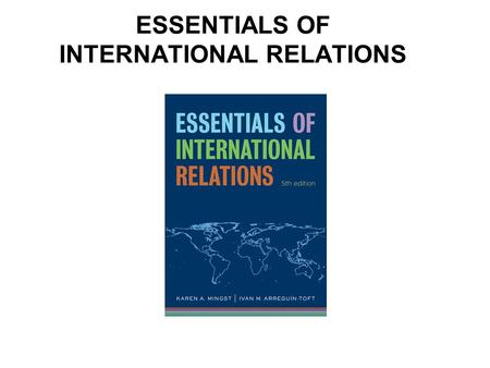 ESSENTIALS <strong>OF</strong> INTERNATIONAL RELATIONS. Chapter 8 War and Strife.