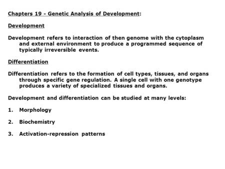 Chapters 19 - Genetic Analysis of Development: Development Development refers to interaction of then genome with the cytoplasm and external environment.