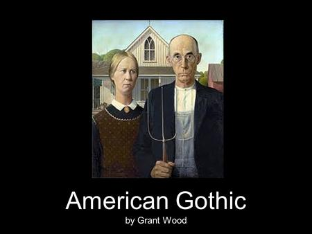 American Gothic by Grant Wood. Though in many of its aspects this visible world seems formed in love, the invisible spheres were formed in fright. ~Herman.