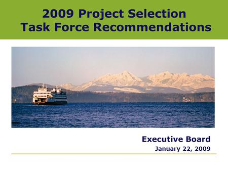 2009 Project Selection Task Force Recommendations Executive Board January 22, 2009.