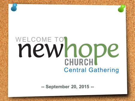 Central Gathering -- September 20, 2015 -- WELCOME TO.