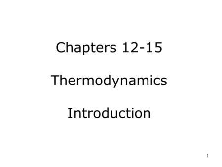Chapters 12-15 Thermodynamics Introduction 1. Equilibrium of mechanical systems: the concept of temperature Three parameters were needed to describe the.