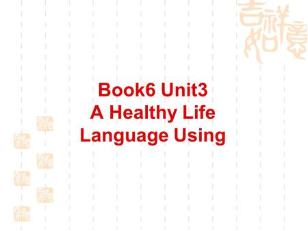 Book6 Unit3 A Healthy Life Language Using