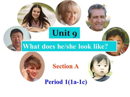 What does he/she look like? Unit 9 Section A Period 1(1a-1c)