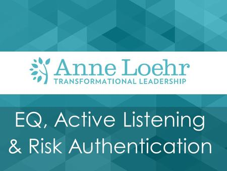 EQ, Active Listening & Risk Authentication. Improving Your EQ and Active Listening Skills Will Make You Better at Authenticating Risk and Closing More.