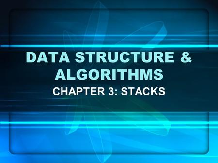 DATA STRUCTURE & ALGORITHMS CHAPTER 3: STACKS. 2 Objectives In this chapter, you will: Learn about stacks Examine various stack operations Discover stack.