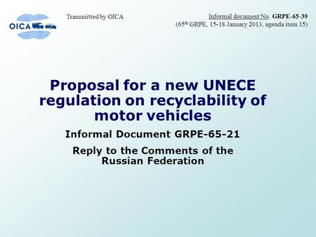 Proposal for a new UNECE regulation on recyclability of motor vehicles Informal Document GRPE-65-21 Reply to the Comments of the Russian Federation Informal.