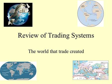 Review of Trading Systems The world that trade created.