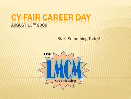 Start Something Today!.  You are invited to <strong>a</strong> wide mix of professionals and technicians that will provide you with perspectives on <strong>a</strong> wide range of careers.