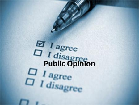 Public Opinion. Public opinion is the collection of differing attitudes that members of a public have about a particular issue. –Subject to rapid change.