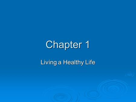 Chapter 1 Living a Healthy Life. Notes Chapter 1.1  Health is the combination of physical, mental/emotional, and social well-being. >>>>Being healthy.