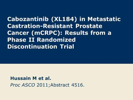 Cabozantinib (XL184) in Metastatic Castration-Resistant Prostate Cancer (mCRPC): Results from a Phase II Randomized Discontinuation Trial Hussain M et.