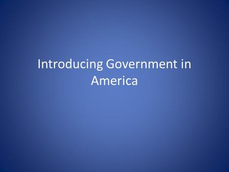 Introducing Government in America. The Scope of Government Fundamental Question: Is the government responsible for ensuring important societal goals (such.