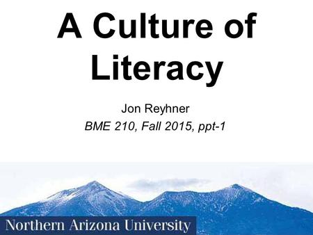 1 A <strong>Culture</strong> of Literacy Jon Reyhner BME 210, Fall 2015, ppt-1.