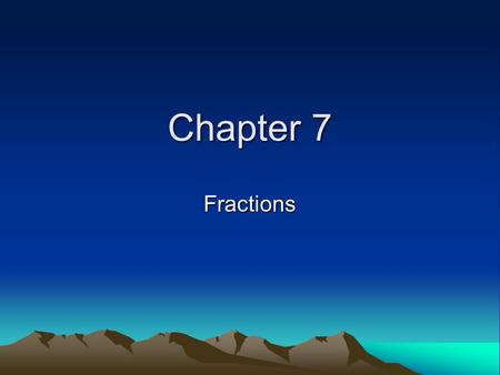 Chapter 7 Fractions.