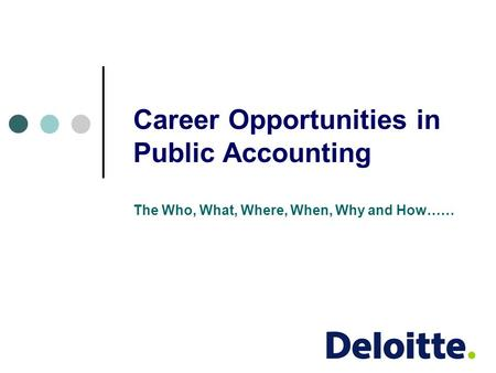 Career Opportunities in Public Accounting The Who, What, Where, When, Why and How……