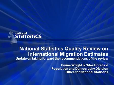 National Statistics Quality Review on International Migration Estimates Update on taking forward the recommendations of the review Emma Wright & Giles.