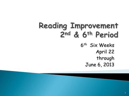 6 th Six Weeks April 22 through June 6, 2013 1. 2 nd Period:STAAR Testing 6 th Period: ◦ Journal: Free Write for 10 minutes ◦ iStation ◦ Reading Trac.