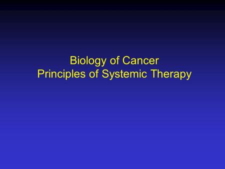 Biology of Cancer Principles of Systemic <strong>Therapy</strong>.